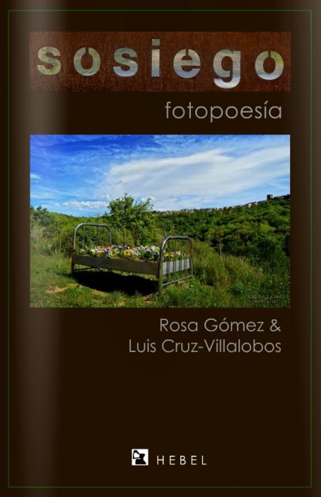'Sosiego' fotopoesía desde la Sierra de Francia hasta América. Rosa Gómez, fotógrafa. Luis Cruz-Villalobos, poeta