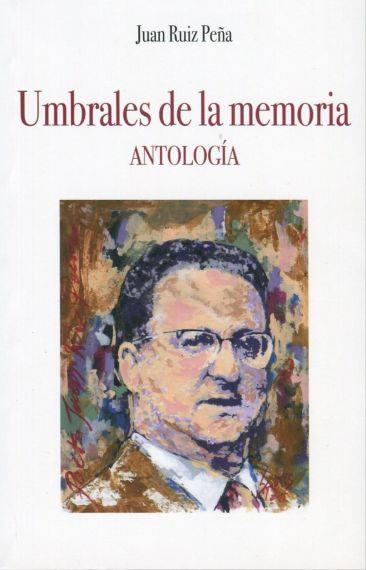 4 Portada de la antología de Juan Ruiz Peña. 'Umbrales de la memoria'