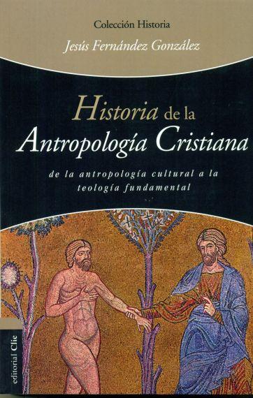 4 Historia de la Antropología Cristiana, publicado por la Editorial CLIE